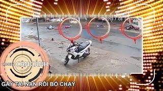 Gây tai nạn nghiêm trọng rồi bỏ chạy | CAMERA CẬN CẢNH 😤