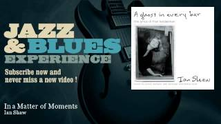 Ian Shaw - In a Matter of Moments - JazzAndBluesExperience