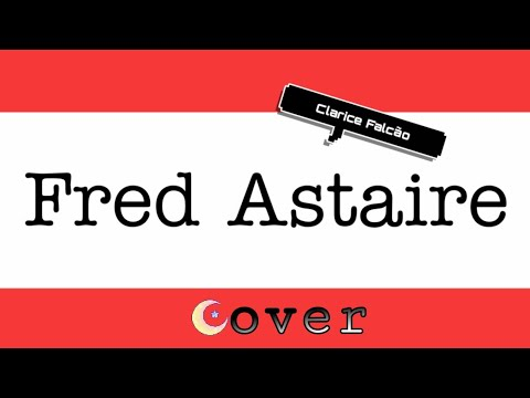 Fred Astaire - Clarice Falcão (Cover) mp3