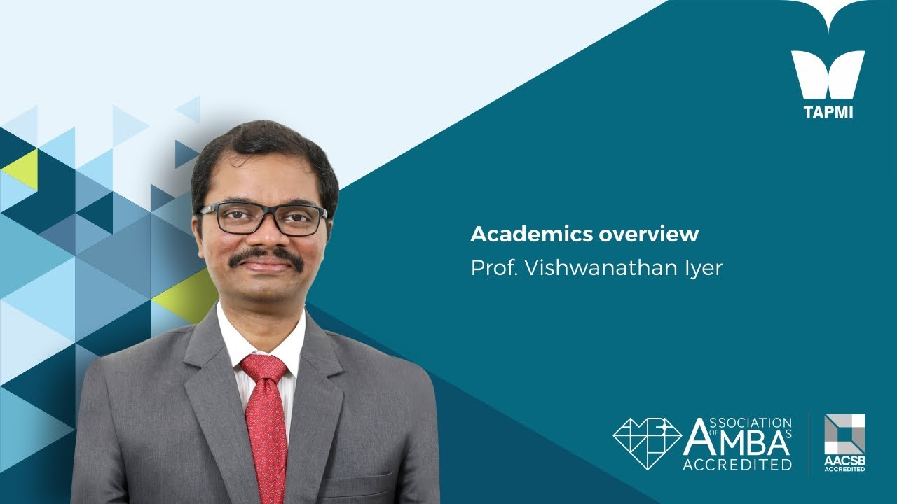Academics Overview - Prof.  Vishwanathan Iyer, Associate Dean Academics