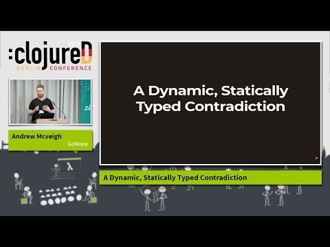 "clojureD 2018: ""A Dynamic, Statically Typed Contradiction"" by Andrew Mcveigh"