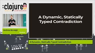 """clojureD 2018: """"A Dynamic, Statically Typed Contradiction"""" by Andrew Mcveigh"""