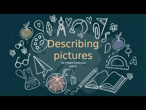 Describing Pictures (the Present Continuous Part 4)