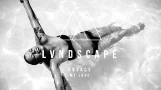 Kovacs - My Love (LVNDSCAPE Remix) [FREE DOWNLOAD]