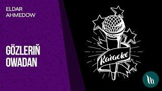 Eldar Ahmedow - Gözleriň owadan | 2019 (Karaoke)