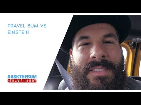 Travel Bum vs Einstein