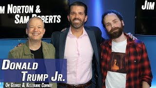 Donald Trump Jr. on George & Kellyanne Conway - Jim Norton & Sam Roberts