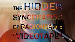 "The Hidden Syncopation of Radiohead's ""Videotape"" by WARRENMUSIC"