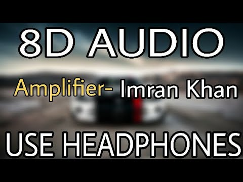 Amplifier : Imran Khan | 8D AUDIO | 8D MUSICS