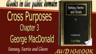 Cross Purposes Chapter 3 George MacDonald Audiobook