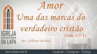 Amor - Uma das marcas do verdadeiro cristão (1 João 2:7-11) por Rev.Gilberto Barbosa
