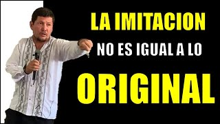 LA IMITACIÓN NO ES IGUAL A LO ORIGINAL - P LUIS TORO