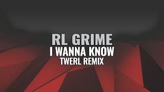 RL Grime - I Wanna Know (TWERL Remix)