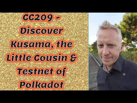 CC209 - Discover Kusama the Little Cousin of Polkadot