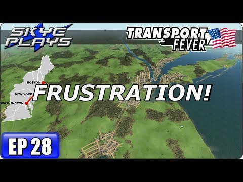 Transport Fever Let's Play / Gameplay BOS-WASH Ep 28 - FRUSTRATION!