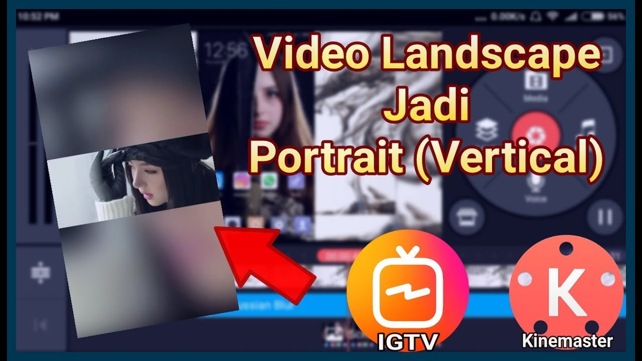 Cara Edit Video Landscape Menjadi Portrait Vetical Di Kinemaster Buat Upload Di Igtv Youtube
