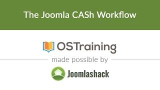 Joomla Beginner Class, Leṡson #7: The Joomla CASh Workflow