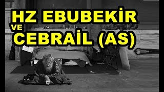 hz Ebubekir ve Cebrail(as) kıssası