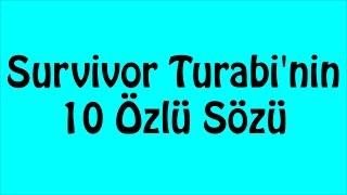 Survivor Turabi'nin 10 Özlü Sözü