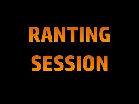 Ranting Session
