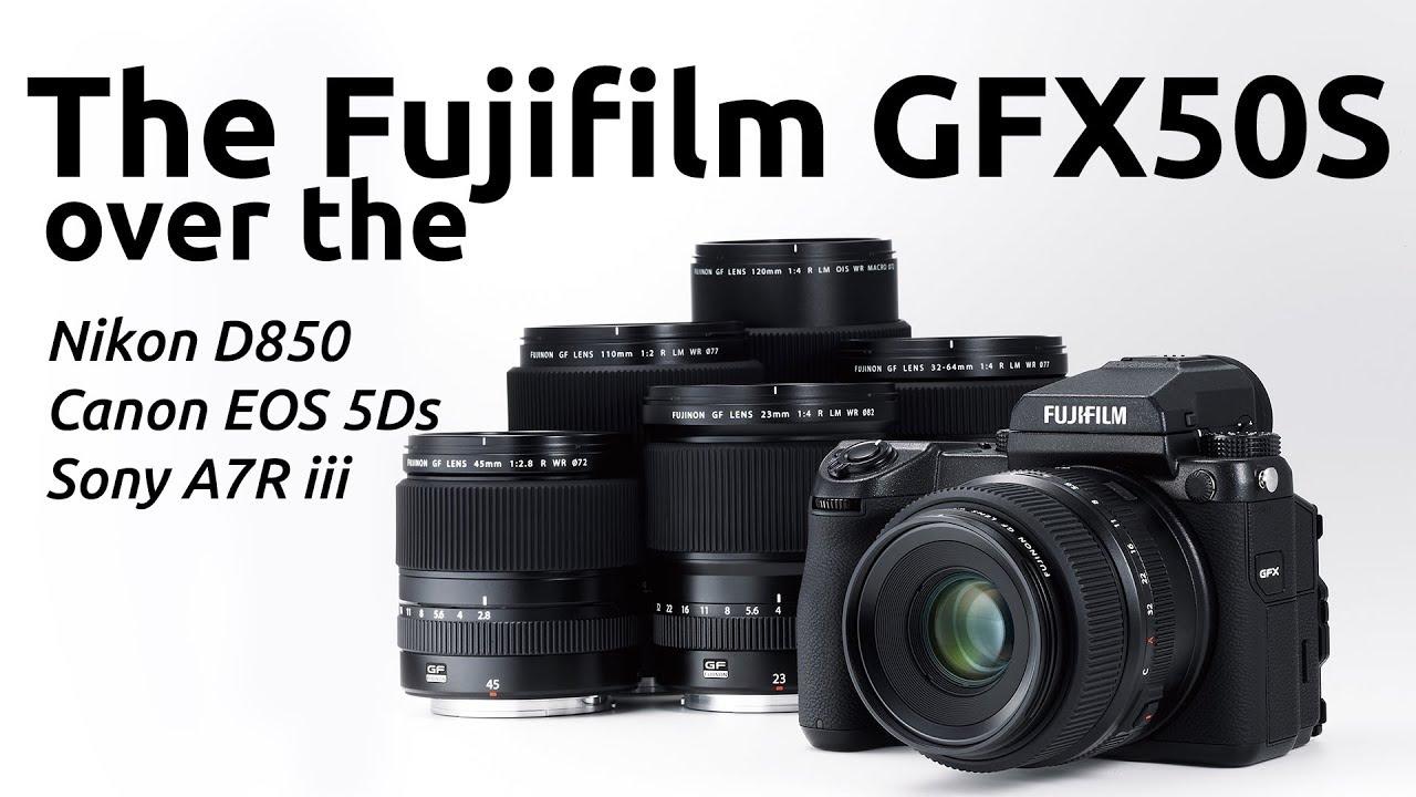 THE FUJIFILM GFX 50S VS THE NIKON D850, SONY A7R MARK III AND CANON EOS 5DS