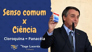 Senso comum X Ciência: a cloroquina como panaceia!