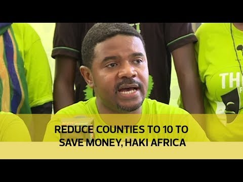 Reduce counties to 10 to save money - Haki Africa
