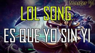 LOL SONG: ES QUE YO SIN YI (PARODIA) | LEAGUE OF LEGENDS