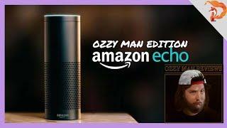 Amazon Echo: Ozzy Man Reviews Edition
