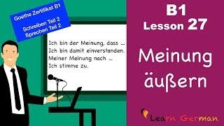 B1 - Lesson 27 | Meinung sagen | express opinion | Goethe Zertifikal B1 | Learn German intermediate