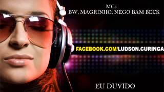 MC GW, MC MAGRINHO,MC NEGO BAM - EU DUVIDO ( FUNK LANÇAMENTO 2014 / 2015)