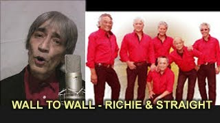 WALL TO WALL - RICHIE & STRAIGHT