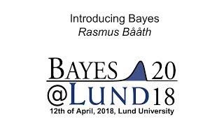 Introducing Bayes, Rasmus Bååth - Bayes@Lund 2018