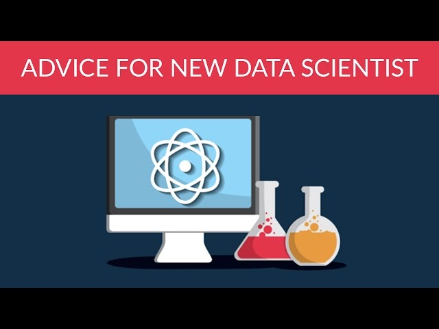 Any advice for new data scientist Data Science 101