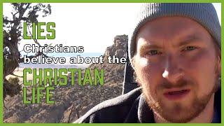 Lies Christians believe about the Christian life (DEAD CHURCH - pt 10)