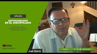 Reflexión Pastor Joel Sierra - Autocuidado en el discipulado