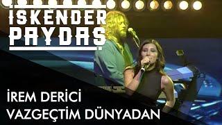 İrem Derici ft. İskender Paydaş - Vazgeçtim Dünyadan