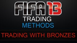FIFA 13 Ultimate Team - Trading with Bronze Players