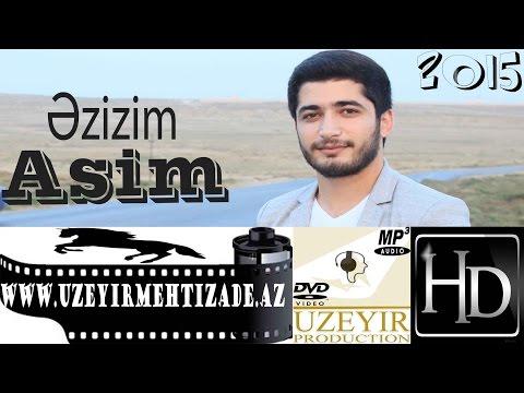 Asim Eliyev - Ezizim ( Yep yeni 2015 ) www.uzeyirmehtizade.az