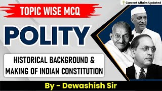 Polity Questions   Historical Background & Making of Indian Constitution  UPSC   By Dewashish Sir