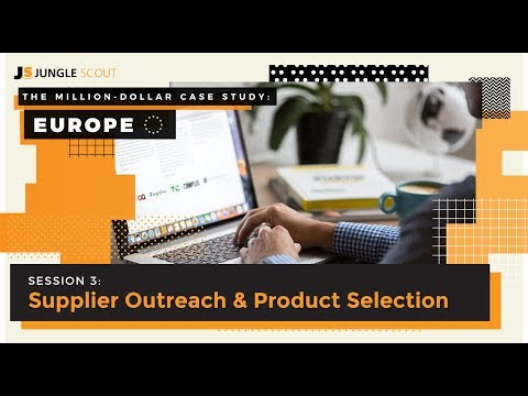 The Million Dollar Case Study: Europe – Session #3, Supplier Outreach & Product Selection