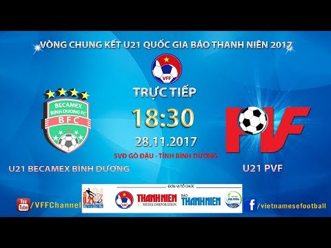 Trực Tiếp | Becamex Bình Dương vs PVF | VCK U21 Quốc Gia Báo Thanh Niên 2017