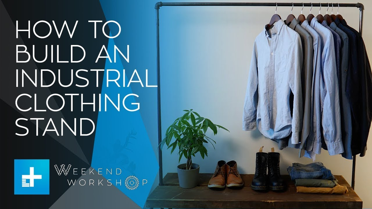 Weekend Workshop Episode 1: How To Build An Industrial Style Clothing Stand