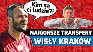 NAJGORSZE TRANSFERY Wisły Kraków w XXI wieku