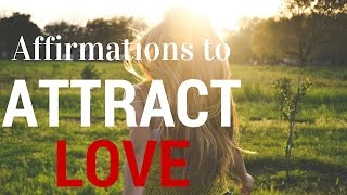 Affirmations to Attract Love (using Law of Attraction)