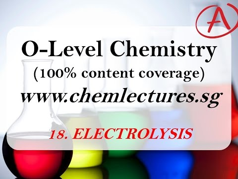 (18th of 19 Chapters) Electrolysis - GCE O Level Chemistry Lecture