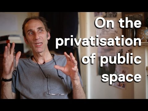 Will Self on the privatisation of public space.