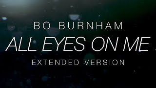 Bo Burnham - All Eyes On Me (One Hour Extended Version) [no monologue]