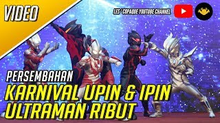 Karnival Upin Ipin 2018 - Ultraman Ribut [OFFICIAL VIDEO]