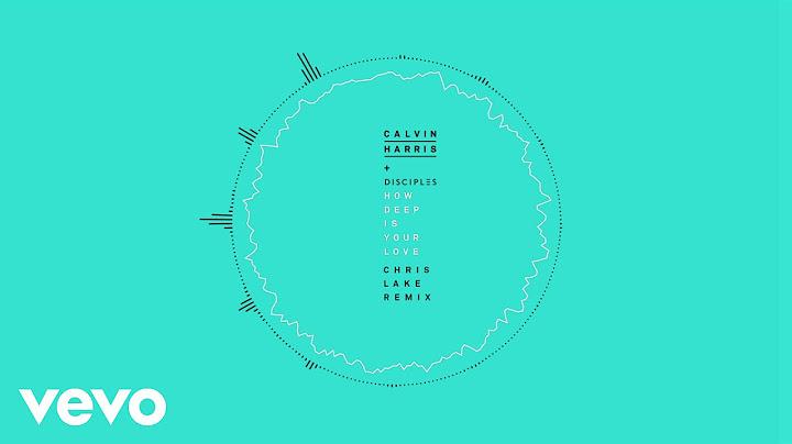 calvin harris  disciples  how deep is your love chris lake remix audio